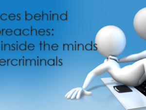 The forces behind data breaches: A look inside the minds of cybercriminals