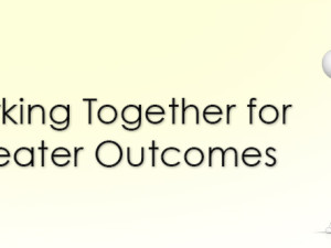 Working Together for Greater Outcomes