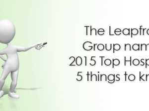 The Leapfrog Group names 2015 Top Hospitals: 5 things to know