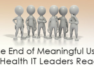 The End of Meaningful Use: 6 Health IT Leaders React