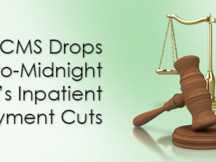 CMS Drops Two-Midnight Rule's Inpatient Payment Cuts