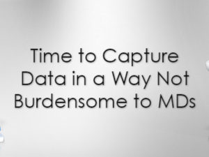 Time to Capture Data in a Way Not Burdensome to MDs