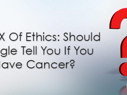 The UX Of Ethics: Should Google Tell You If You Have Cancer?