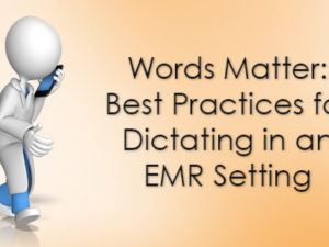 Words Matter: Best Practices for Dictating in an EMR Setting