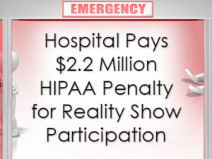 Hospital Pays $2.2 Million HIPAA Penalty for Reality Show Participation