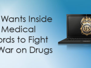 DEA Wants Inside Your Medical Records to Fight the War on Drugs