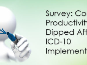 Survey: Coding Productivity Dipped After ICD-10 Implementation