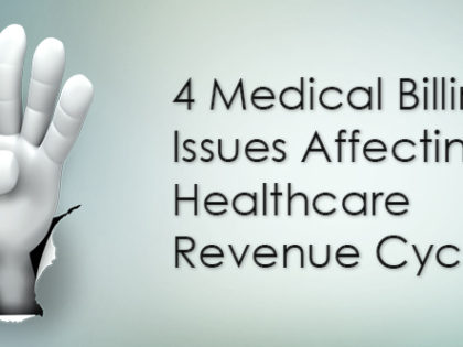 4 Medical Billing Issues Affecting Healthcare Revenue Cycle