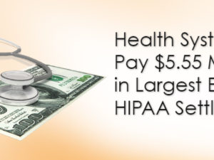 Health System to Pay $5.55 Million in Largest Ever HIPAA Settlement
