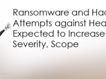 Ransomware and Hacking Attempts against Healthcare Expected to Increase in Severity, Scope