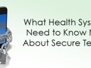 What Health Systems Need to Know Now About Secure Texting