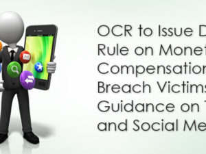 OCR to Issue Draft Rule on Monetary Compensation to Breach Victims; Guidance on Texting and Social Media