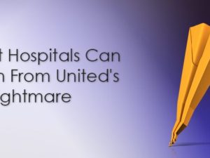 What Hospitals Can Learn From United's PR Nightmare