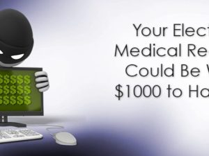 Your Electronic Medical Records Could Be Worth $1000 to Hackers