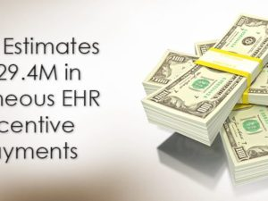 OIG Estimates $729.4M in Erroneous EHR Incentive Payments