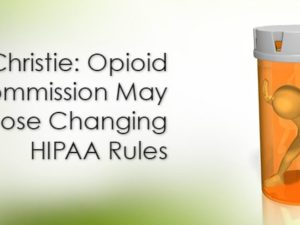 Christie: Opioid Commission May Propose Changing HIPAA Rules