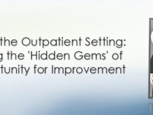 CDI in the Outpatient Setting: Finding the 'Hidden Gems' of Opportunity for Improvement