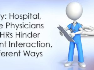 Survey: Hospital, Office Physicians Say EHRs Hinder Patient Interaction, in Different Ways