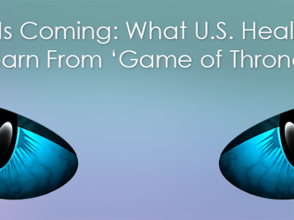 Winter Is Coming: What U.S. Healthcare Can Learn From 'Game of Thrones'
