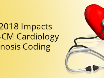 How 2018 Impacts ICD-10-CM Cardiology Diagnosis Coding