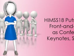 HIMSS18 puts women front-and-center as conference keynotes, speakers