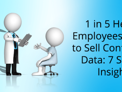 1 in 5 health employees willing to sell confidential data: 7 survey insights