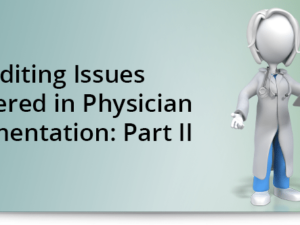 Auditing Issues Uncovered in Physician Documentation: Part II