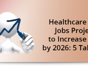 Healthcare sector jobs projected to increase 18.1% by 2026: 5 takeaways