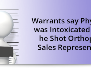 Warrants say physician was intoxicated when he shot orthopedic sales representative