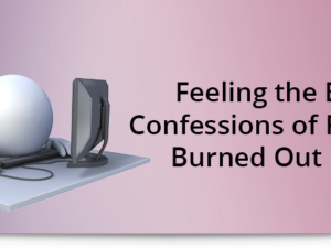 Feeling the Burn: Confessions of a Formerly Burned Out Coder
