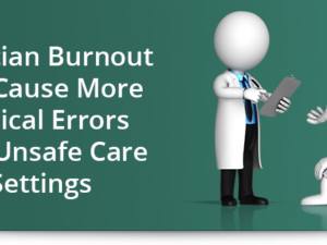 Physician burnout may cause more medical errors than unsafe care settings