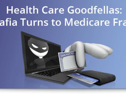 Health Care Goodfellas: Mafia Turns to Medicare Fraud