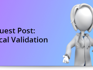 Guest Blog: Clinical Validation