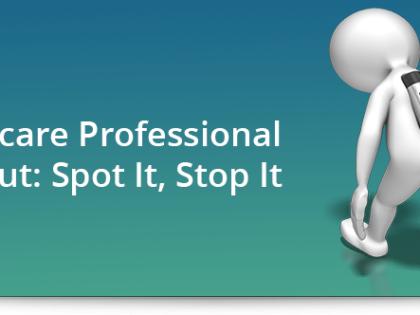 Healthcare Professional Burnout: Spot It, Stop It