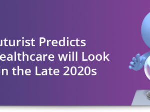 A futurist predicts what healthcare will look like in the late 2020s