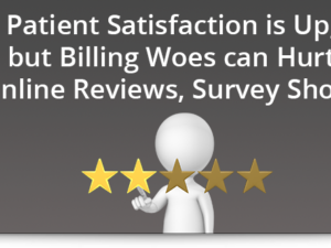 Patient satisfaction is up, but billing woes can hurt online reviews, survey shows