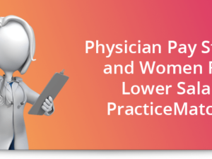 Physician pay stagnates and women report lower salaries, PracticeMatch says
