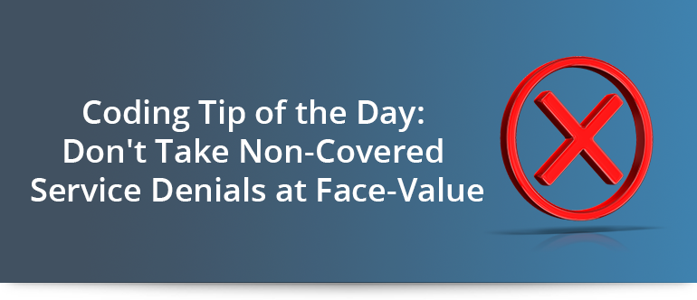 Coding Tip Of The Day Don T Take Non Covered Service Denials At