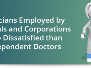 Physicians employed by hospitals and corporations more dissatisfied than independent doctors